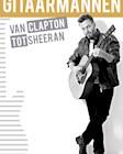 Gitaarmannen: Van Claptop tot Sheeran